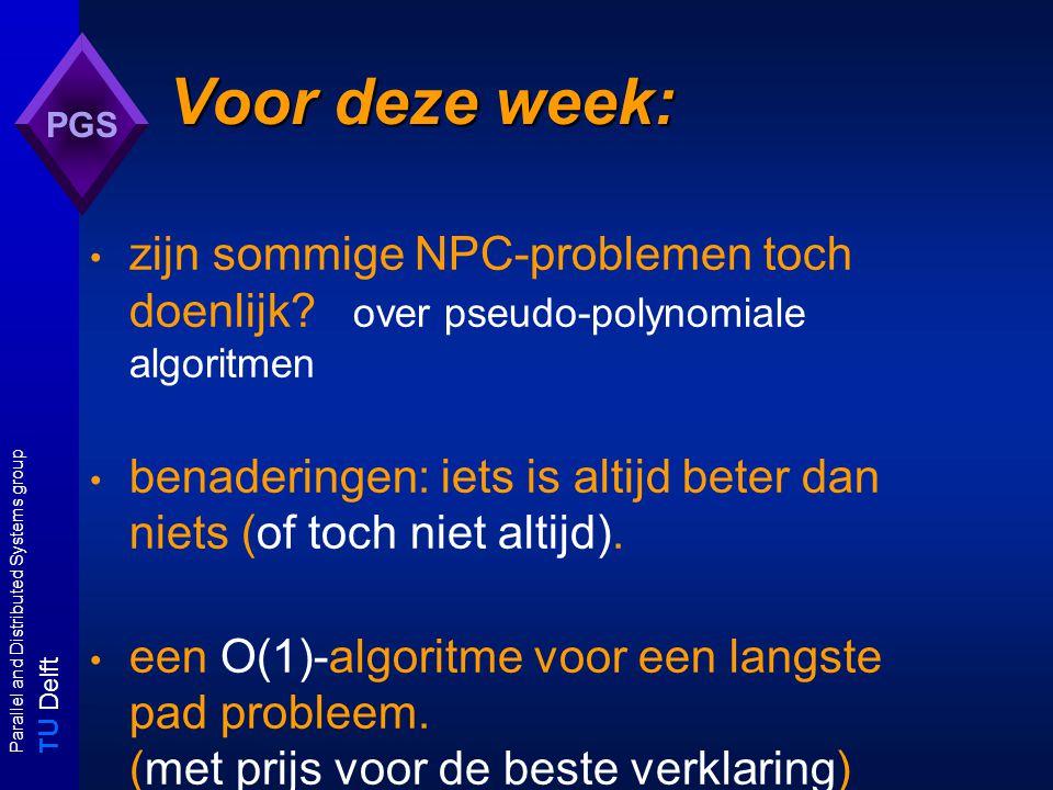 T U Delft Parallel and Distributed Systems group PGS Een algoritme voor SubSet Sum Subset Sum: (SubSum) Gegeven: een multi-set S = { s 1,..., s k } van objecten en een integer t.