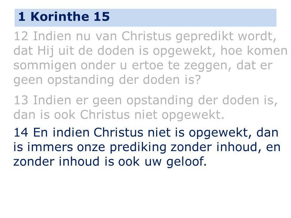 1 Korinthe 15 12 Indien nu van Christus gepredikt wordt, dat Hij uit de doden is opgewekt, hoe komen sommigen onder u ertoe te zeggen, dat er geen ops