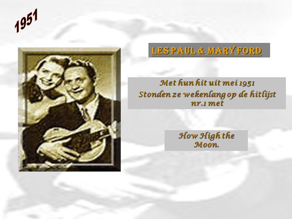 Les Paul & Mary Ford Met hun hit uit mei 1951 Stonden ze wekenlang op de hitlijst nr.1 met How High the Moon.