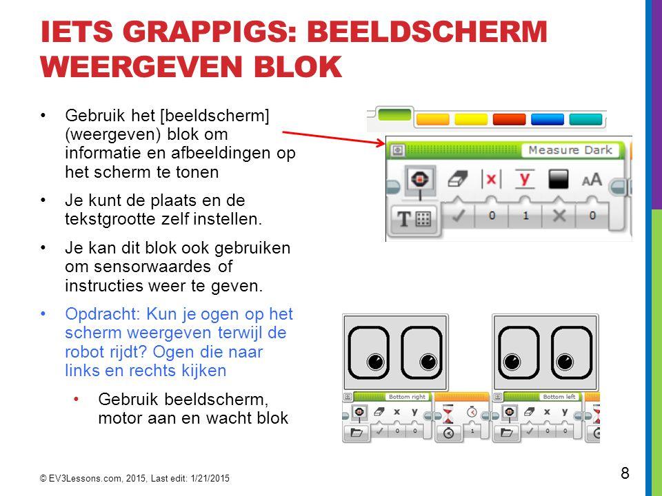 8 IETS GRAPPIGS: BEELDSCHERM WEERGEVEN BLOK Gebruik het [beeldscherm] (weergeven) blok om informatie en afbeeldingen op het scherm te tonen Je kunt de plaats en de tekstgrootte zelf instellen.