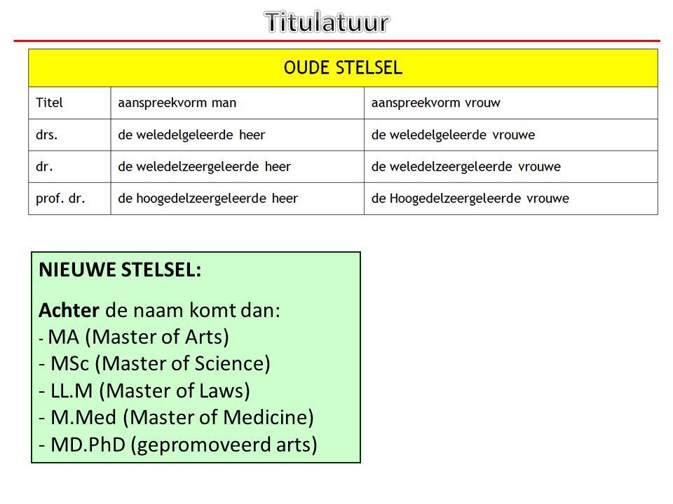 NIEUWE STELSEL: Achter de naam komt dan: - MA (Master of Arts) - MSc (Master of Science) - LL.M (Master of Laws) - M.Med (Master of Medicine) - MD.PhD