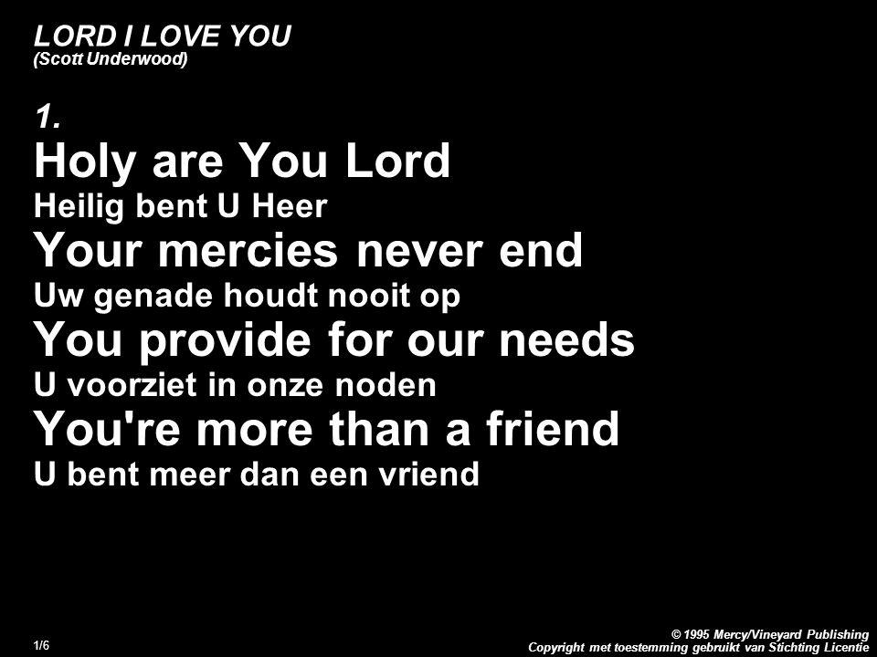 Copyright met toestemming gebruikt van Stichting Licentie © 1995 Mercy/Vineyard Publishing 1/6 LORD I LOVE YOU (Scott Underwood) 1.