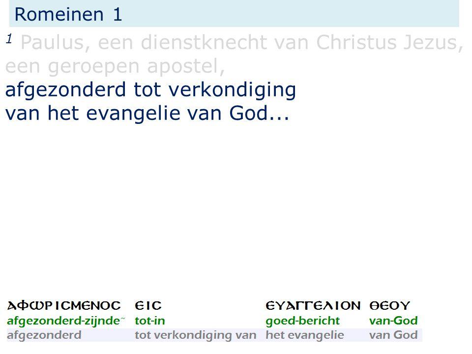 Romeinen 1 1 Paulus, een dienstknecht van Christus Jezus, een geroepen apostel, afgezonderd tot verkondiging van het evangelie van God...