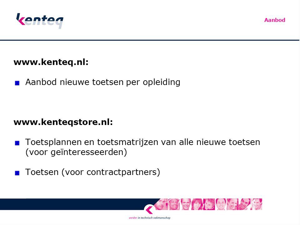 www.kenteq.nl: Aanbod nieuwe toetsen per opleiding www.kenteqstore.nl: Toetsplannen en toetsmatrijzen van alle nieuwe toetsen (voor geïnteresseerden) Toetsen (voor contractpartners) Aanbod