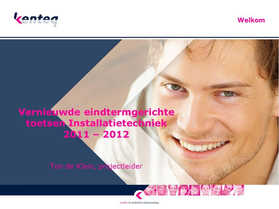 Vernieuwde eindtermgerichte toetsen Installatietechniek 2011 – 2012 Ton de Klein, projectleider
