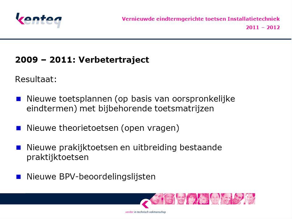 2009 – 2011: Verbetertraject Resultaat: Nieuwe toetsplannen (op basis van oorspronkelijke eindtermen) met bijbehorende toetsmatrijzen Nieuwe theorieto