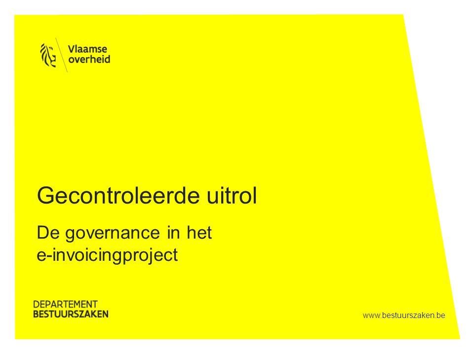 www.bestuurszaken.be Gecontroleerde uitrol De governance in het e-invoicingproject