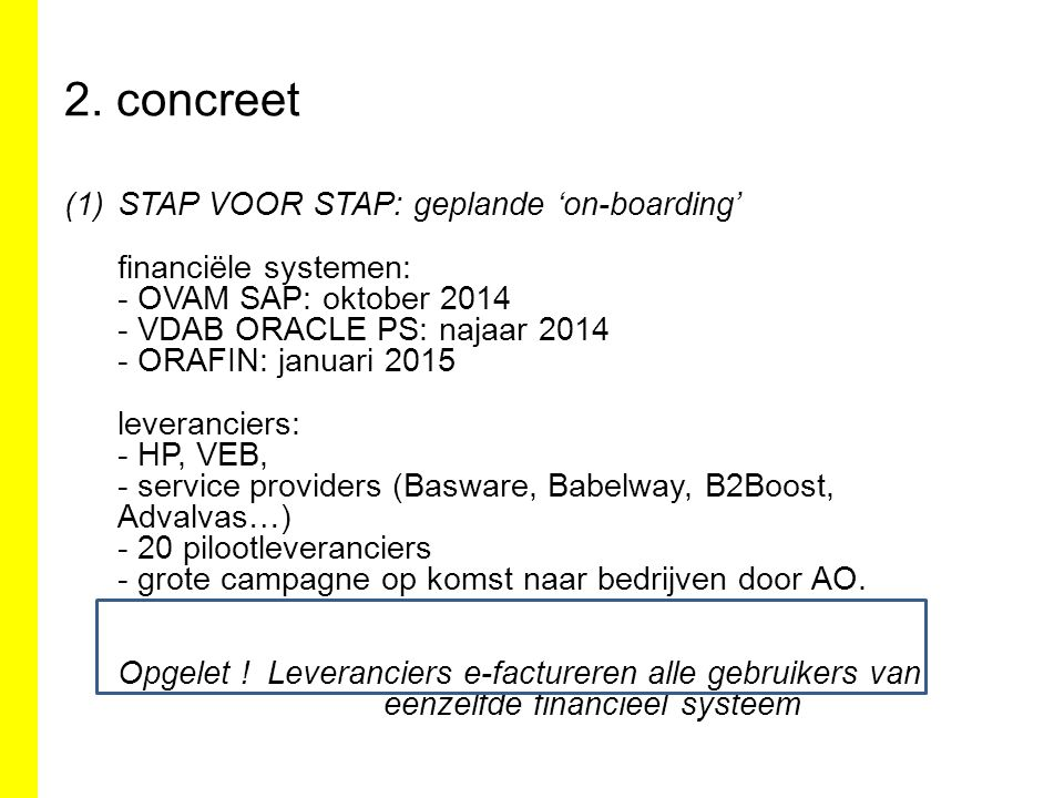 2. concreet (1)STAP VOOR STAP: geplande 'on-boarding' financiële systemen: - OVAM SAP: oktober 2014 - VDAB ORACLE PS: najaar 2014 - ORAFIN: januari 20