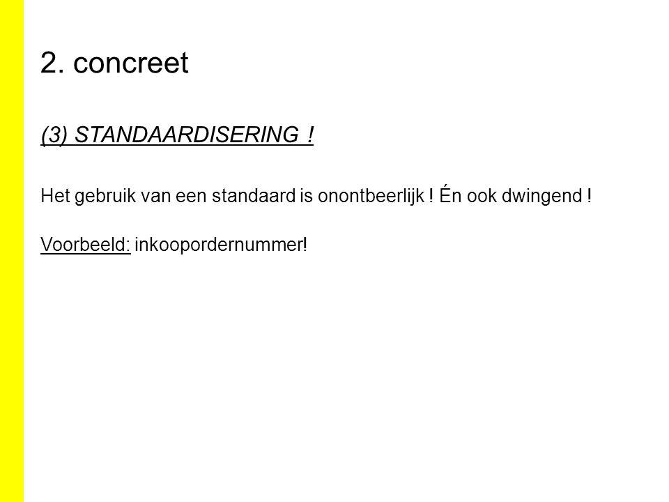 2. concreet (3) STANDAARDISERING . Het gebruik van een standaard is onontbeerlijk .