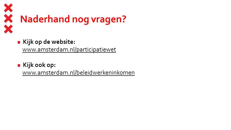 Naderhand nog vragen? Kijk op de website: www.amsterdam.nl/participatiewet Kijk ook op: www.amsterdam.nl/beleidwerkeninkomen
