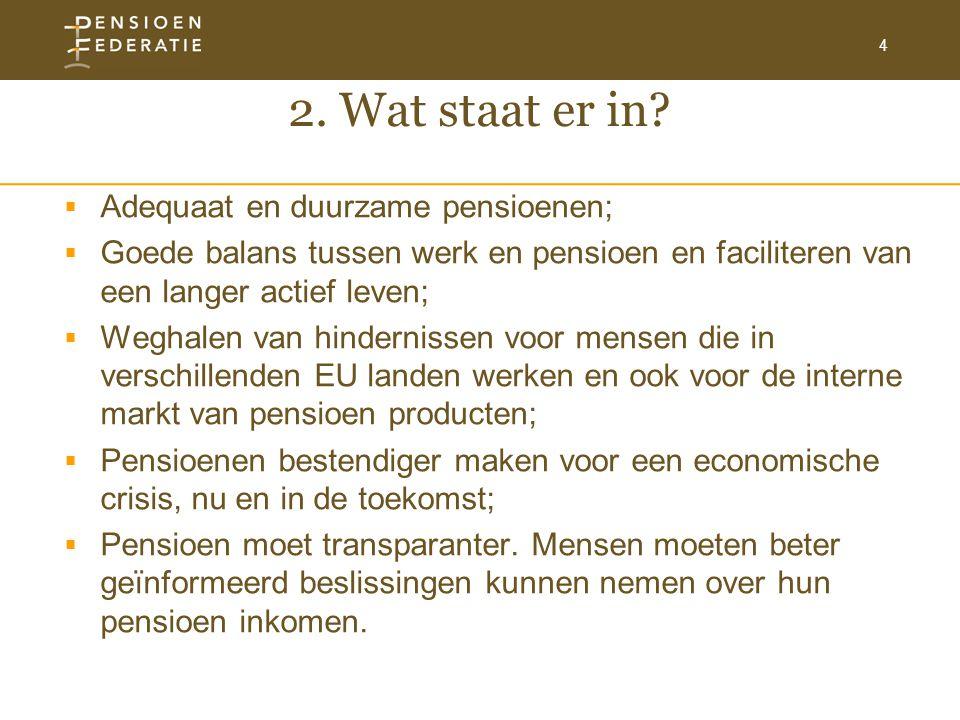 4 2. Wat staat er in?  Adequaat en duurzame pensioenen;  Goede balans tussen werk en pensioen en faciliteren van een langer actief leven;  Weghalen