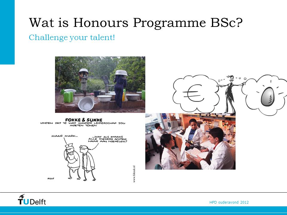 HPD ouderavond 2012 Wat is Honours Programme BSc? Challenge your talent!