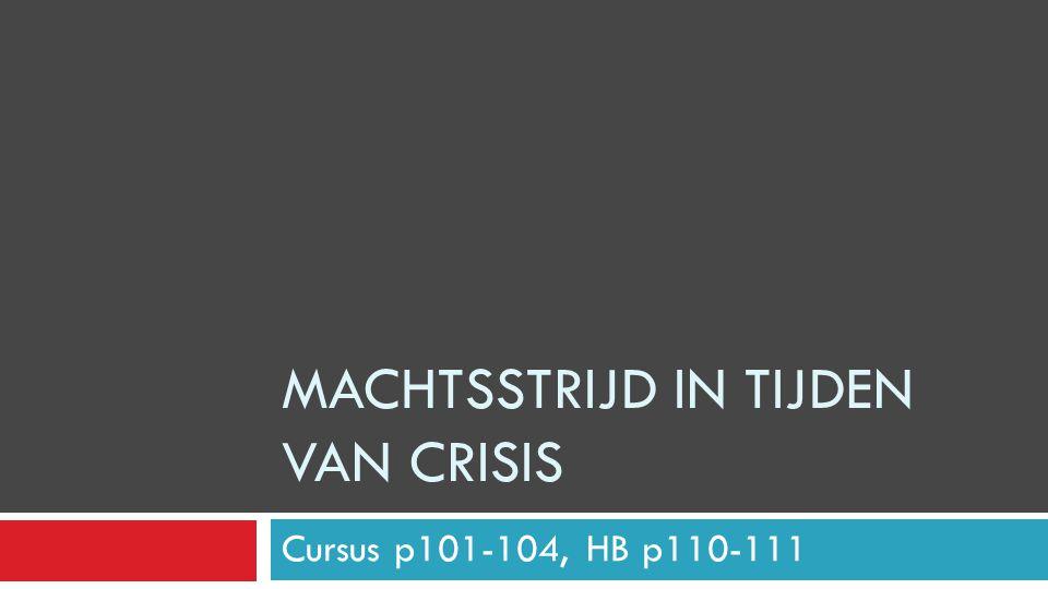 MACHTSSTRIJD IN TIJDEN VAN CRISIS Cursus p101-104, HB p110-111
