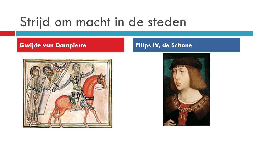 Strijd om macht in de steden Gwijde van DampierreFilips IV, de Schone