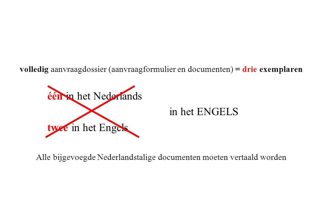 volledig aanvraagdossier (aanvraagformulier en documenten) = drie exemplaren één in het Nederlands in het ENGELS twee in het Engels Alle bijgevoegde Nederlandstalige documenten moeten vertaald worden