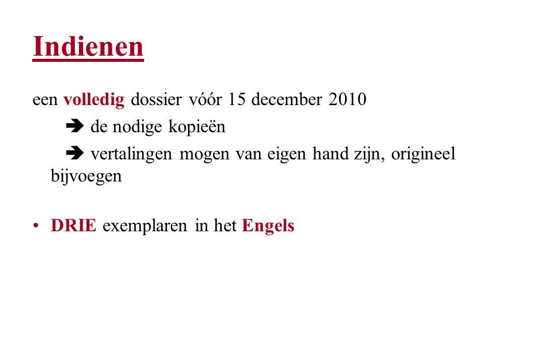 Indienen een volledig dossier vóór 15 december 2010  de nodige kopieën  vertalingen mogen van eigen hand zijn, origineel bijvoegen DRIE exemplaren in het Engels