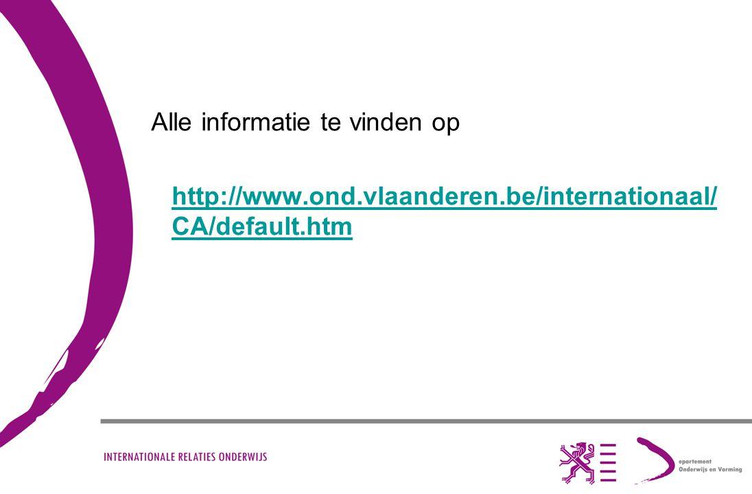 Alle informatie te vinden op http://www.ond.vlaanderen.be/internationaal/ CA/default.htm
