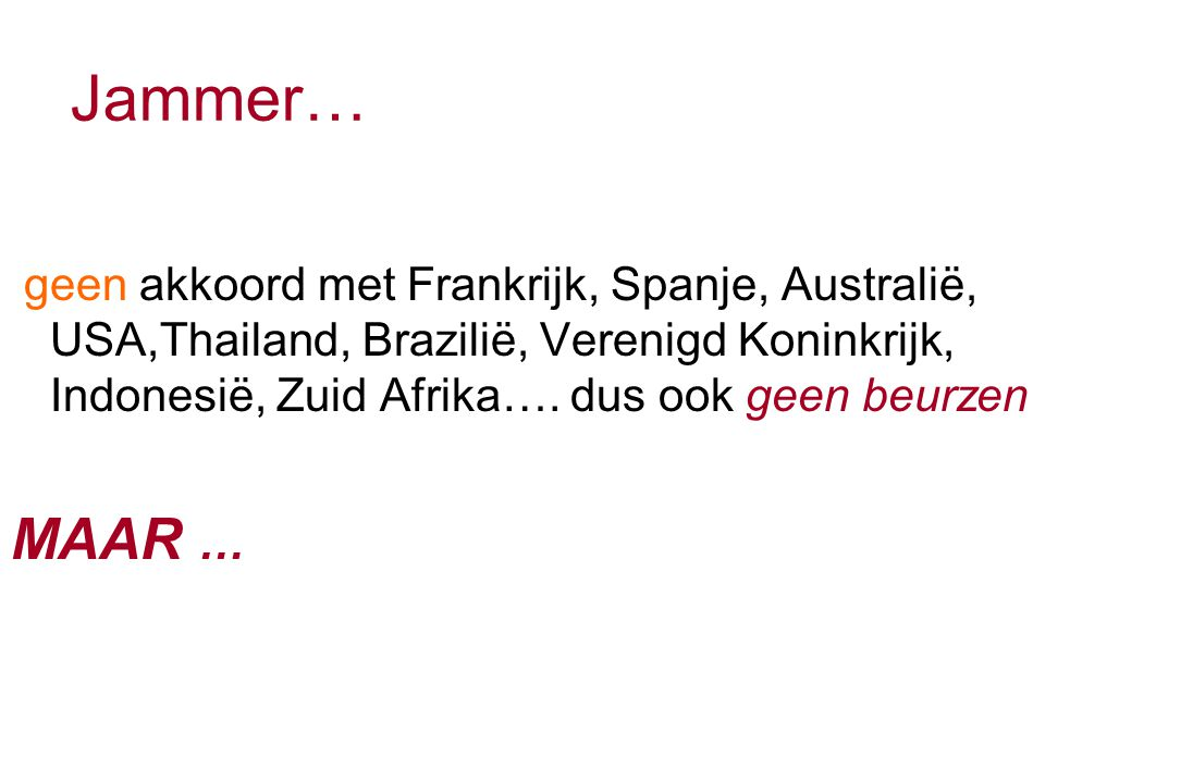 Jammer… geen akkoord met Frankrijk, Spanje, Australië, USA,Thailand, Brazilië, Verenigd Koninkrijk, Indonesië, Zuid Afrika….