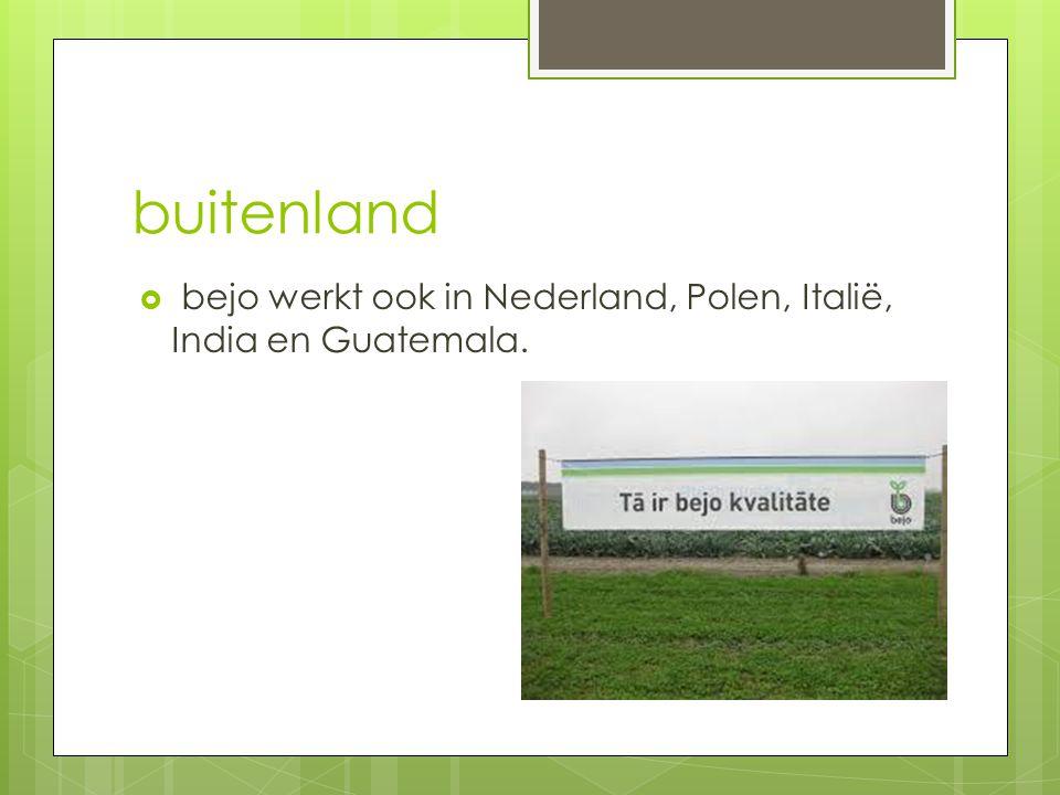 buitenland  bejo werkt ook in Nederland, Polen, Italië, India en Guatemala.