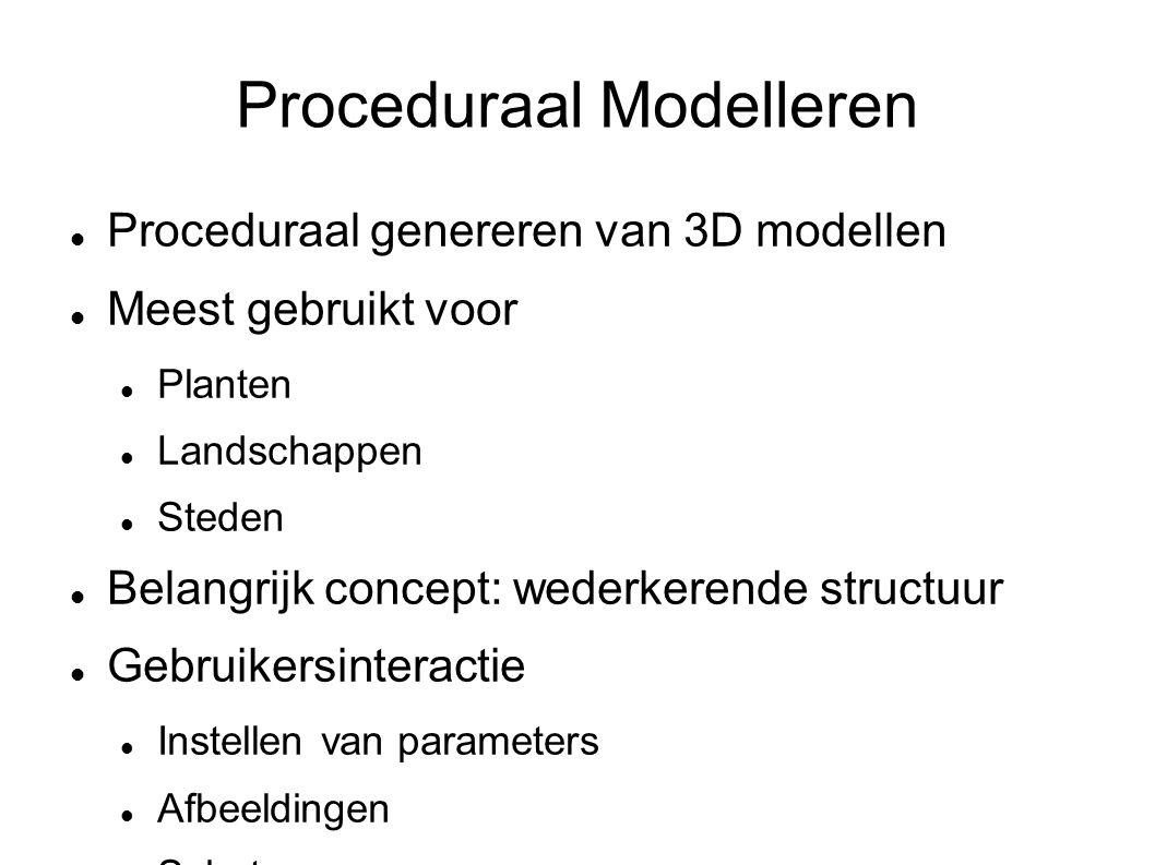 Proceduraal Modelleren Proceduraal genereren van 3D modellen Meest gebruikt voor Planten Landschappen Steden Belangrijk concept: wederkerende structuur Gebruikersinteractie Instellen van parameters Afbeeldingen Schetsen