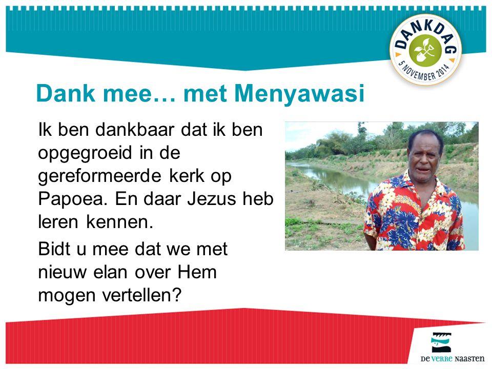 Dank mee… met Menyawasi Ik ben dankbaar dat ik ben opgegroeid in de gereformeerde kerk op Papoea.