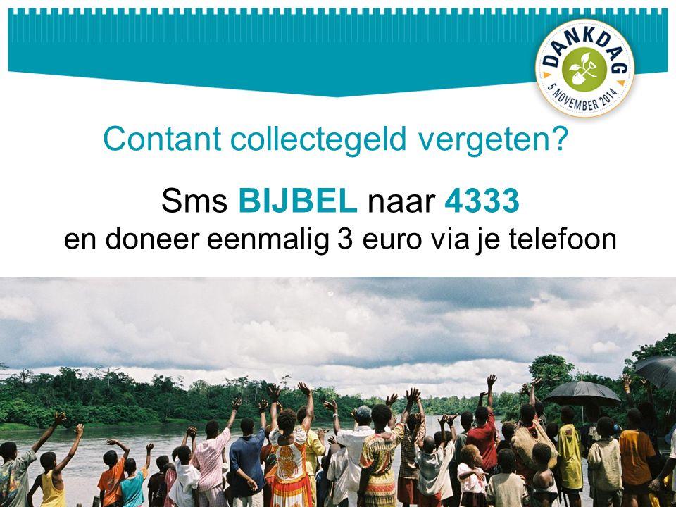 Contant collectegeld vergeten Sms BIJBEL naar 4333 en doneer eenmalig 3 euro via je telefoon