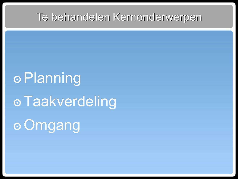 Te behandelen Kernonderwerpen ๏ Planning ๏ Taakverdeling ๏ Omgang
