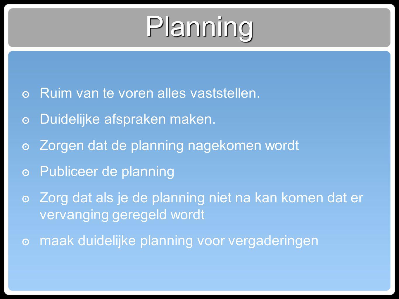 Planning ๏ Ruim van te voren alles vaststellen. ๏ Duidelijke afspraken maken. ๏ Zorgen dat de planning nagekomen wordt ๏ Publiceer de planning ๏ Zorg