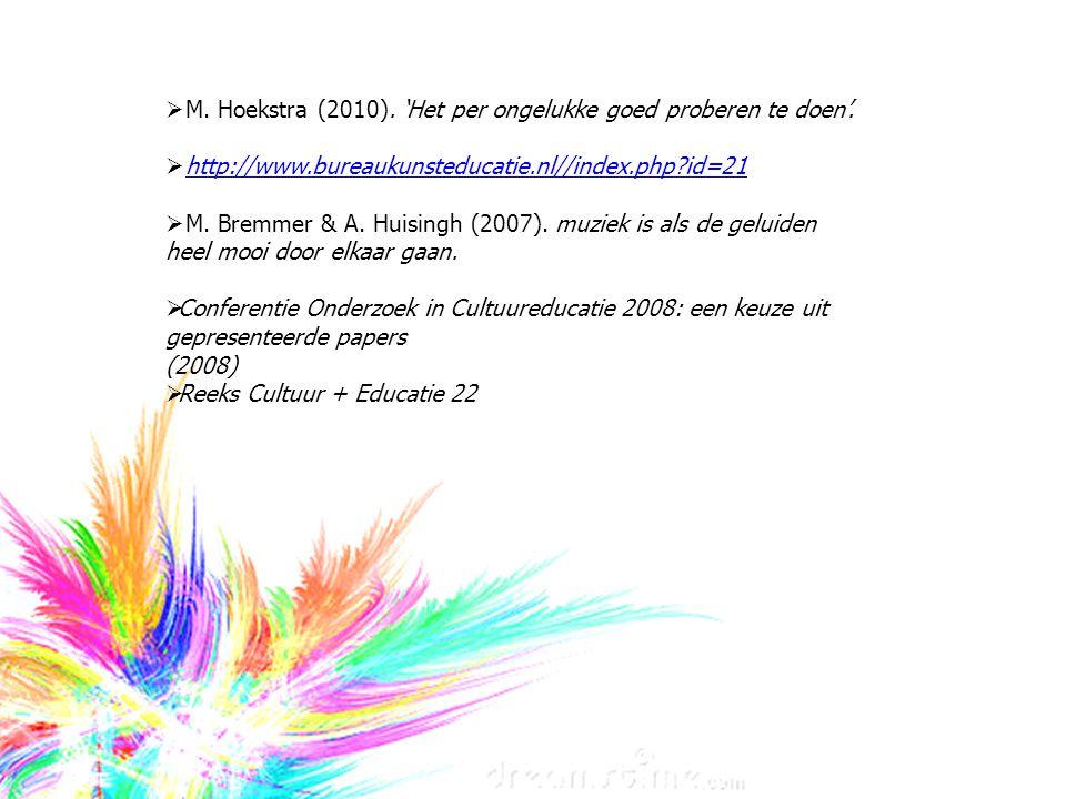  M. Hoekstra (2010). 'Het per ongelukke goed proberen te doen'.  http://www.bureaukunsteducatie.nl//index.php?id=21http://www.bureaukunsteducatie.nl