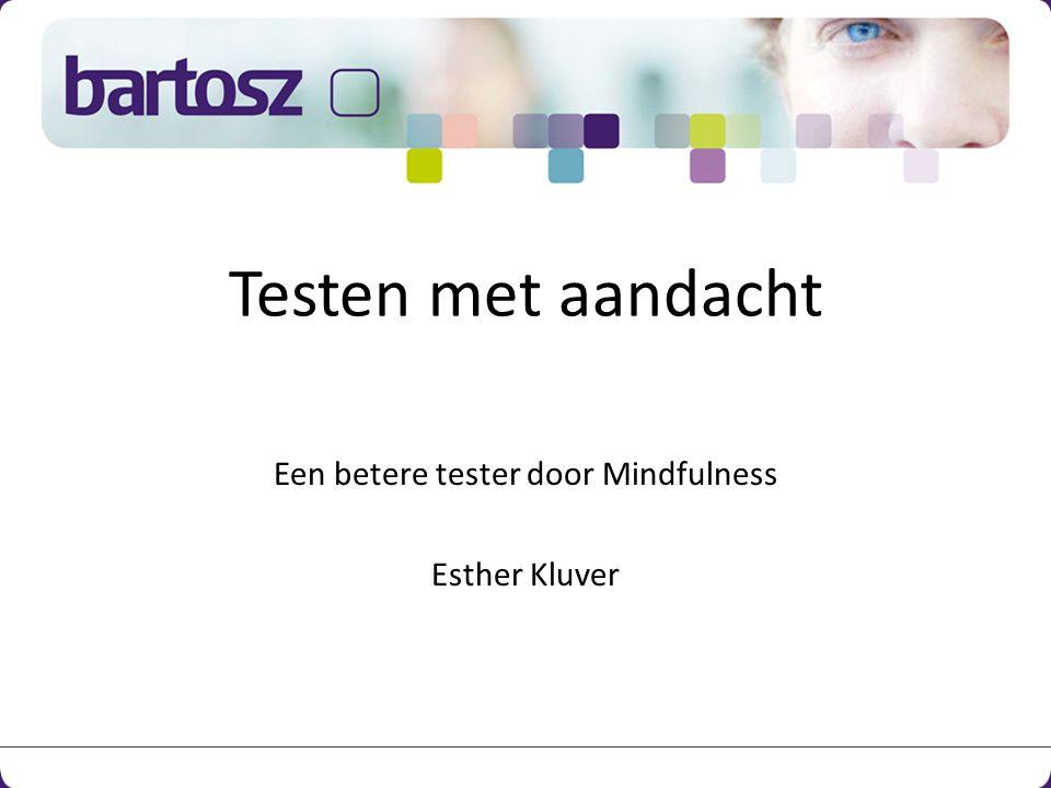 Testen met aandacht Een betere tester door Mindfulness Esther Kluver