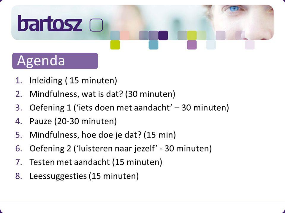 1.Inleiding ( 15 minuten) 2.Mindfulness, wat is dat.