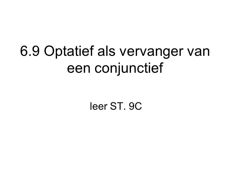 6.9 Optatief als vervanger van een conjunctief leer ST. 9C