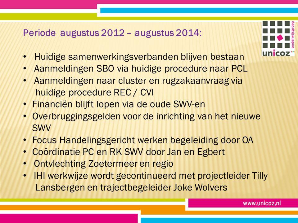 Periode augustus 2012 – augustus 2014: Huidige samenwerkingsverbanden blijven bestaan Aanmeldingen SBO via huidige procedure naar PCL Aanmeldingen naa