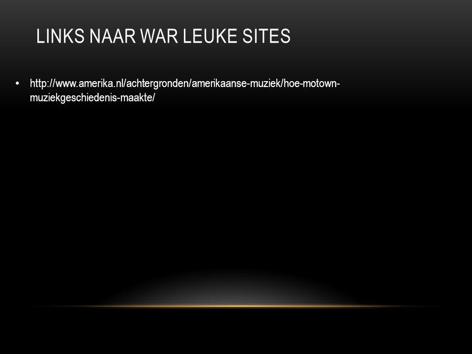 LINKS NAAR WAR LEUKE SITES http://www.amerika.nl/achtergronden/amerikaanse-muziek/hoe-motown- muziekgeschiedenis-maakte/