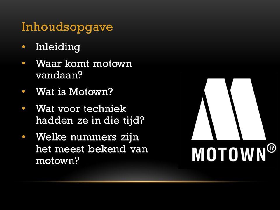 Inhoudsopgave Inleiding Waar komt motown vandaan? Wat is Motown? Wat voor techniek hadden ze in die tijd? Welke nummers zijn het meest bekend van moto