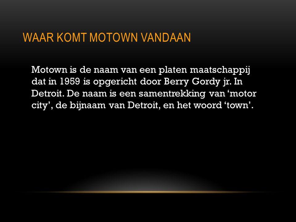 WAAR KOMT MOTOWN VANDAAN Motown is de naam van een platen maatschappij dat in 1959 is opgericht door Berry Gordy jr. In Detroit. De naam is een sament