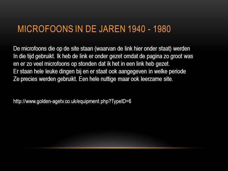 MICROFOONS IN DE JAREN 1940 - 1980 http://www.golden-agetv.co.uk/equipment.php?TypeID=6 De microfoons die op de site staan (waarvan de link hier onder