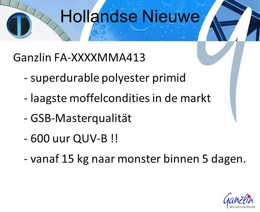 Hollandse Nieuwe Ganzlin FA-XXXXMMA413 - superdurable polyester primid - laagste moffelcondities in de markt - GSB-Masterqualität - 600 uur QUV-B !.