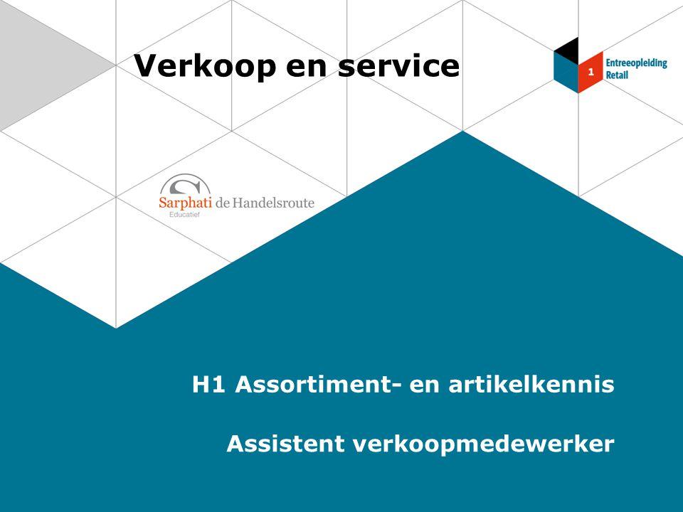 Verkoop en service H1 Assortiment- en artikelkennis Assistent verkoopmedewerker
