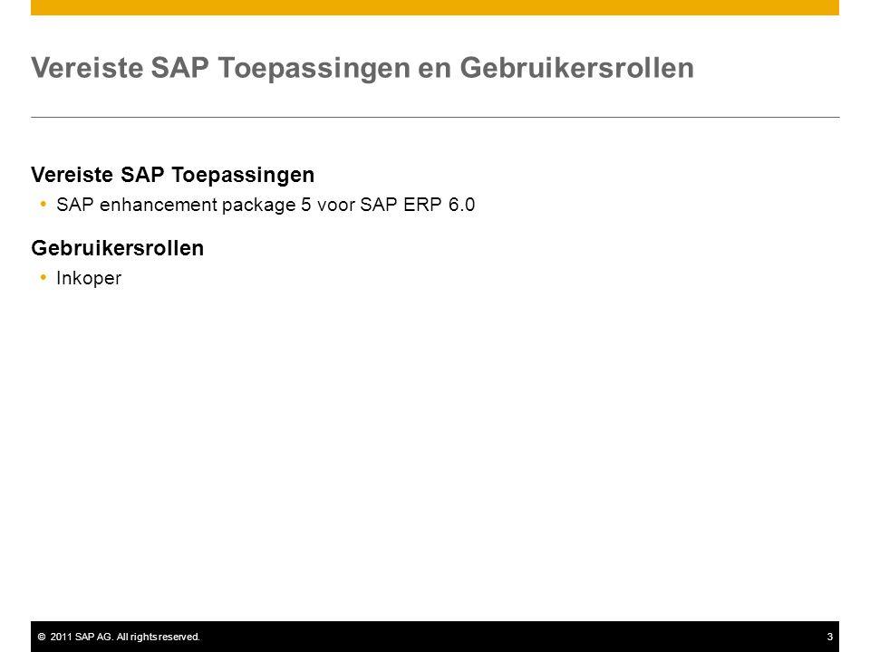 ©2011 SAP AG. All rights reserved.3 Vereiste SAP Toepassingen en Gebruikersrollen Vereiste SAP Toepassingen  SAP enhancement package 5 voor SAP ERP 6
