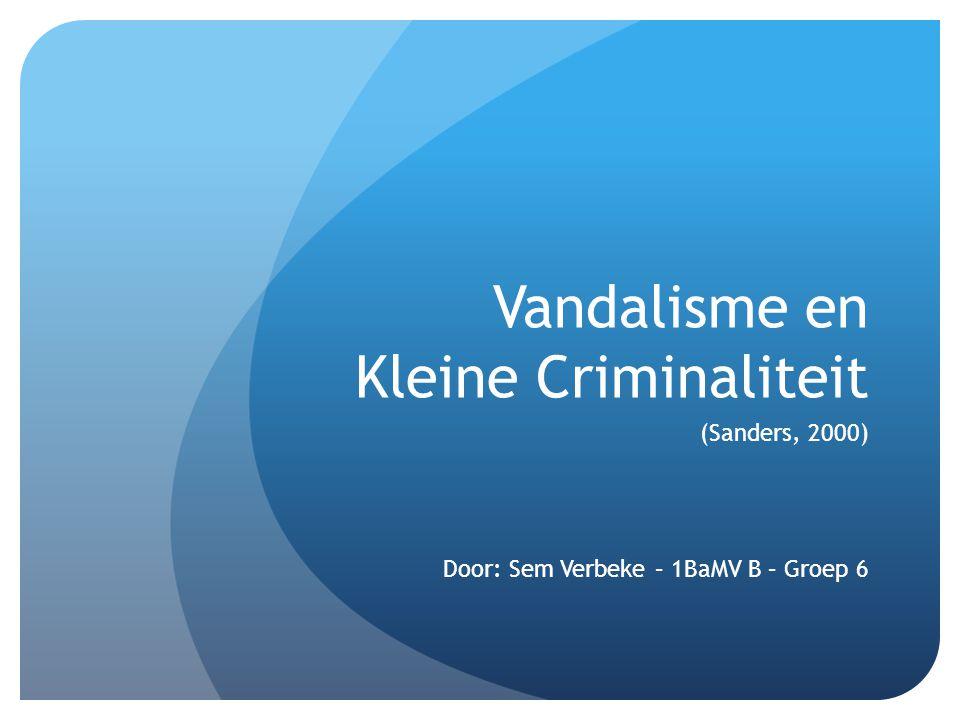 Vandalisme en Kleine Criminaliteit (Sanders, 2000) Door: Sem Verbeke – 1BaMV B – Groep 6