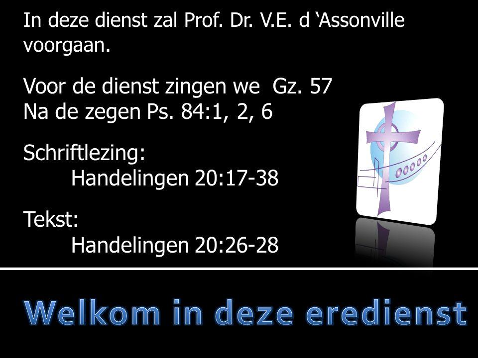 In deze dienst zal Prof. Dr. V.E. d 'Assonville voorgaan.