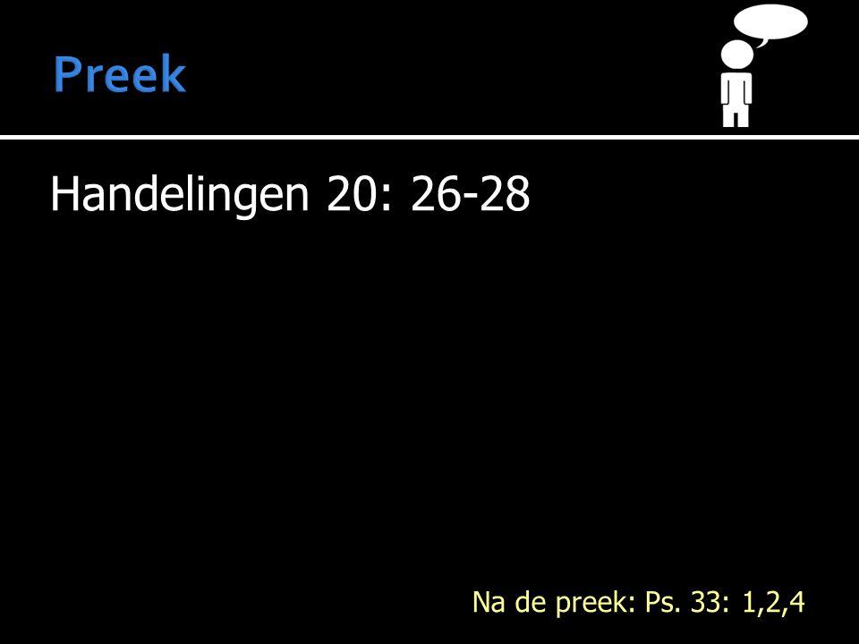 Handelingen 20: 26-28 Na de preek: Ps. 33: 1,2,4