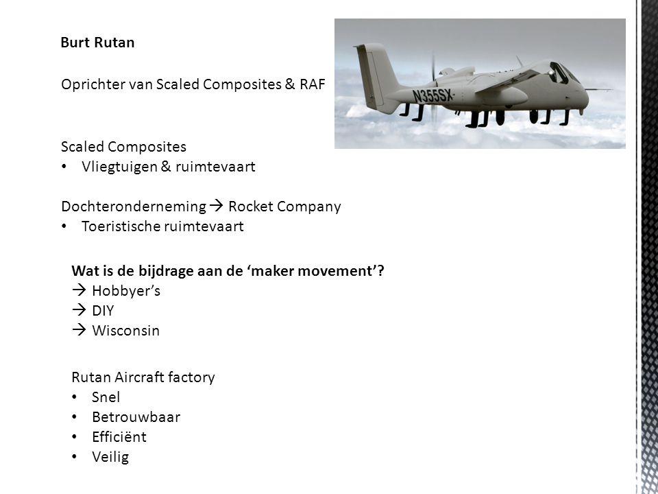 Burt Rutan Oprichter van Scaled Composites & RAF Scaled Composites Vliegtuigen & ruimtevaart Dochteronderneming  Rocket Company Toeristische ruimtevaart Wat is de bijdrage aan de 'maker movement'.