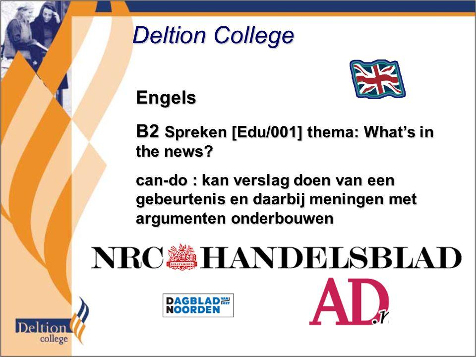 Deltion College Engels B2 Spreken [Edu/001] thema: What's in the news? can-do : kan verslag doen van een gebeurtenis en daarbij meningen met argumente
