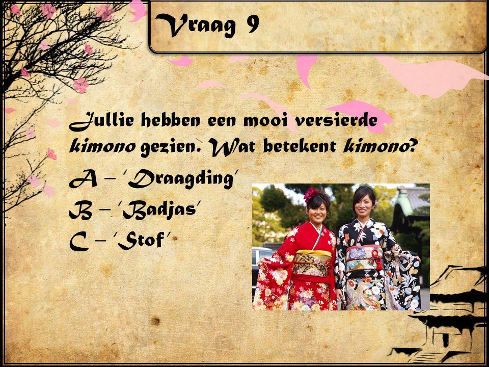 Vraag 9 Jullie hebben een mooi versierde kimono gezien.