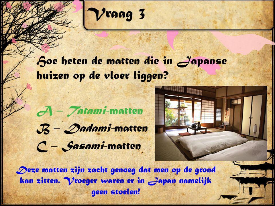 Vraag 3 Hoe heten de matten die in Japanse huizen op de vloer liggen.