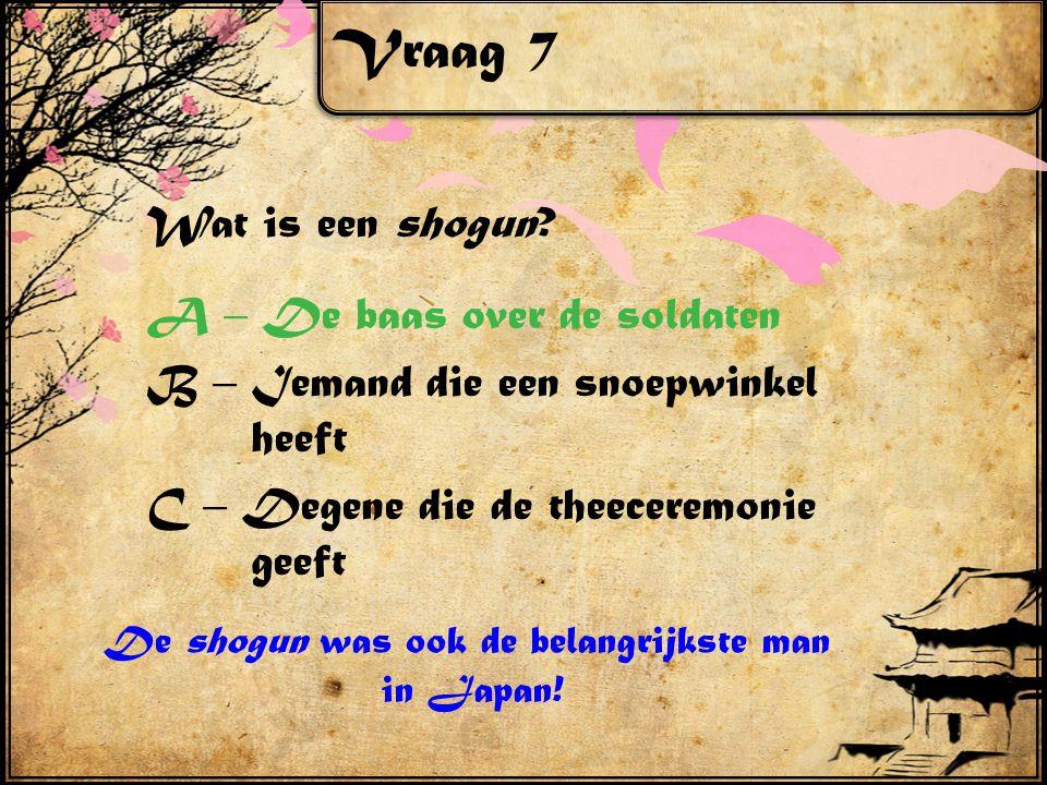 Vraag 7 Wat is een shogun.