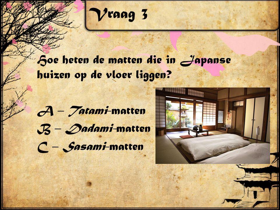 Vraag 4 Wat is een futon? A – Een verwarming B – Een matras C – Een opbergkastje