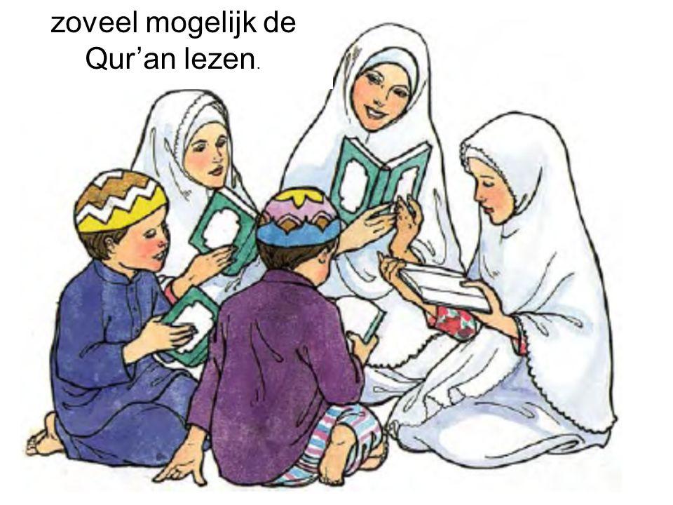 zoveel mogelijk de Qur'an lezen.